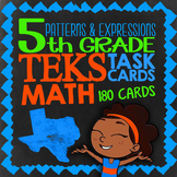 Patterns & Expressions ★ 5.4A 5.4B 5.4C 5.4D 5.4E & 5.4F ★ TEKS Math Task Cards
