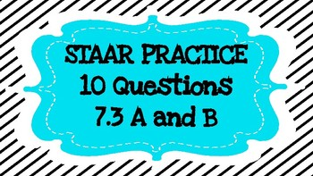 STAAR Practice Questions: 10 Questions over 7.3 A and 7.3 B