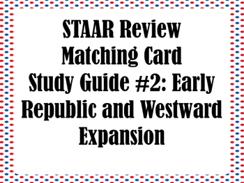STAAR Review  Matching Card  #2: Early Republic and Westwa