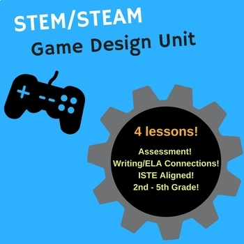 STEAM Game Design Unit for 2nd through 5th grade (4 lessons w/ assessment!)