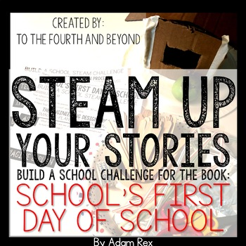 STEAM UP YOUR STORIES Schools First Day of School Build A School STEM Challenge