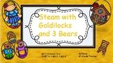 STEAM with Goldilocks!