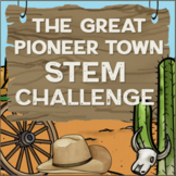 STEM Activities and Challenges: The Great Pioneer Town STEM Challenge Pack