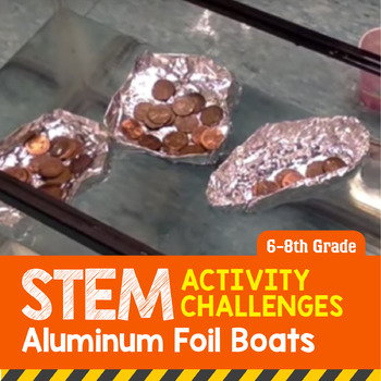 STEM Activity Challenge Aluminum Foil Boat 6th - 8th grade