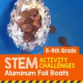 STEM Activity Challenge Aluminum Foil Boat 6th - 8th grade