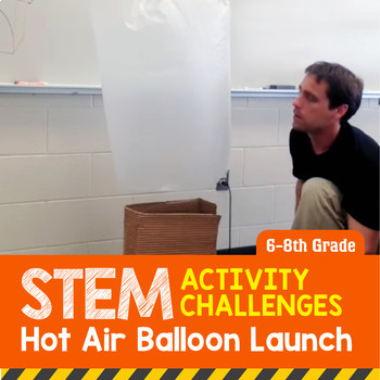 STEM Activity Challenge Hot Air Balloons 6th-8th grade