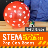 STEM Activity Challenge Pop Can Races 6th-8th grade