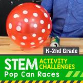 STEM Activity Challenge Pop Can Races K-2nd grade