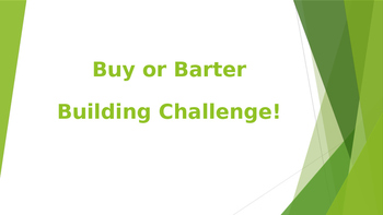 STEM:  Buy or Barter Building Challenge!