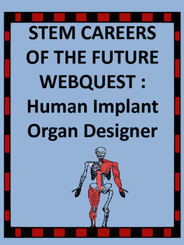STEM CAREERS OF THE FUTURE WEB QUEST : HUMAN IMPLANT ORGAN DESIGNER