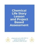Chemical Life Story Project (lesson plan and project based assessment MS-PS1-2)