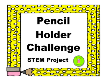 STEM Challenge-Design a Pencil Holder