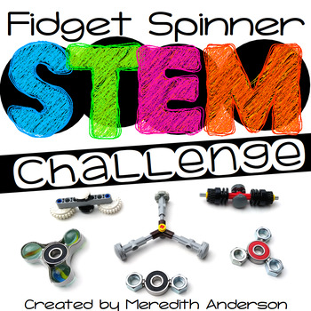 Fidget Spinner STEM Challenge - Great for End of the Year