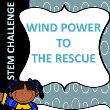 STEM Challenge- Wind Power to the Rescue!
