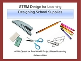 STEM Design for Learning: Designing School Supplies Webquest Project
