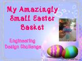 """My Amazingly Small Easter Basket"" STEM Engineering Design Challenge"
