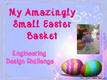 """My Amazingly Small Easter Basket"" STEM Engineering Design"