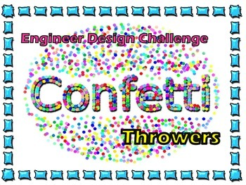 "STEM: Engineering Design Challenge ""Confetti Throwers"""
