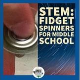 STEM:  Fidget Spinners for Middle School