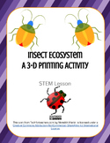 STEM - Insect Ecosystems including a 3-D Printing Activity