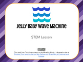 STEM - Jelly Baby Wave Machine
