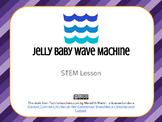STEM - Jelly Baby Wave Machine