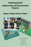 STEAMy Kid Engineering and Construction -- Snap n' Shoot Soccer Game