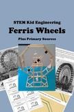 STEM Kid Engineering for GATE -- FERRIS WHEELS plus Primary Sources