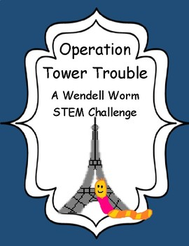 STEM- Operation Tower Trouble- A Wendell Worm Tower Building STEM Challenge