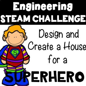 STEM / STEAM Engineering Challenge: Superhero House