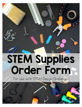 STEM Supplies Order Form Great for Design Challenges!
