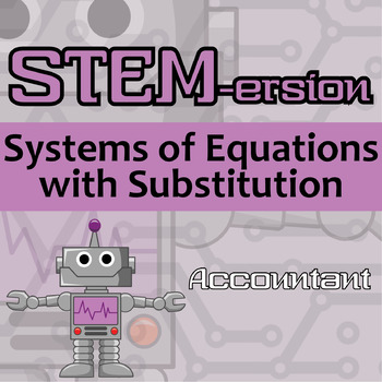 STEMersion -- (FREEBIE!) Systems of Equations with Substitution -- Accountant