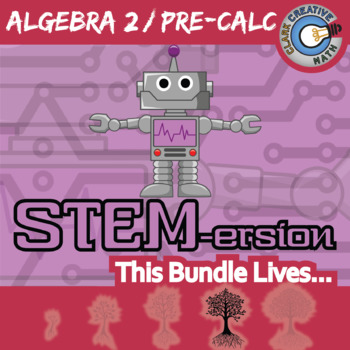 STEMersion -- ALGEBRA 2 / PRE-CALC BUNDLE -- 19 Activities!