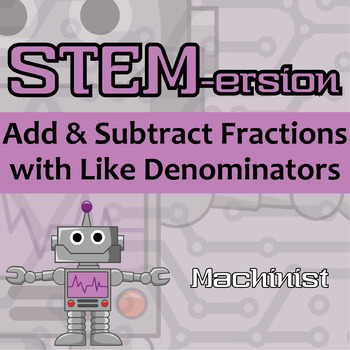 STEMersion -- Add & Subtract Fractions with Like Denominators -- Machinist