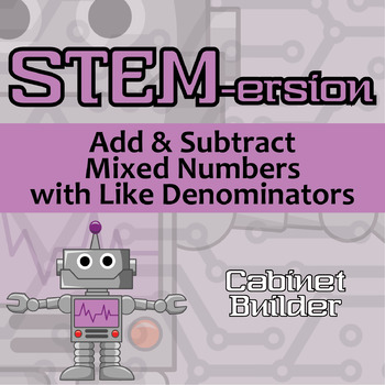 STEMersion -- Add & Subtract Mixed Numbers with Like Denom -- Cabinet Builder
