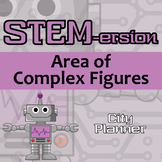 STEMersion - Area of Complex Figures -City Planner- Distance Learning Compatible