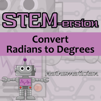STEMersion -- Convert Radians to Degrees -- Mathematician