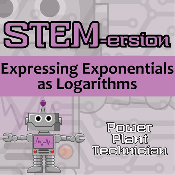 STEMersion -- Expressing Exponential as Logarithms -- Power Plant Technician