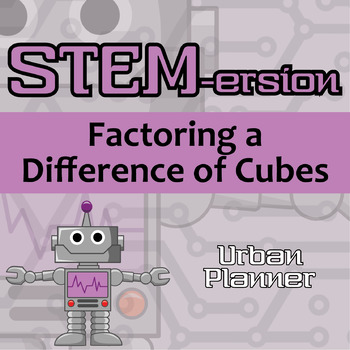 STEMersion -- Factoring a Difference of Cubes -- Urban Planner