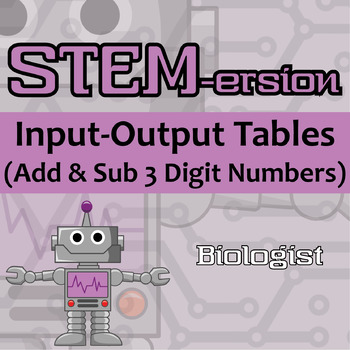 STEMersion -- Input-Output Tables (Add & Sub 3 Digit Numbers) -- Biologist