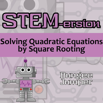 STEMersion -- Solving Quadratic Equations by Square Rooting -- Bungee Jumper