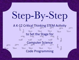 STEP-BY-STEP A K-12 Computer Science Critical Thinking Coding Activity Game