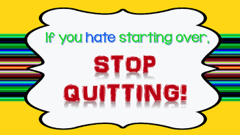 STOP QUITTING!
