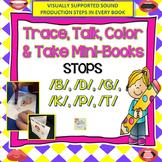 STOPS: Trace, Color, Talk and Take Mini-Books: /B/, /P/, /G/, /K/, /D/, & /T/