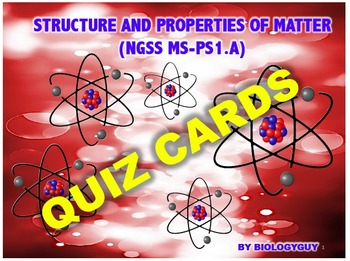 STRUCTURE AND PROPERTIES OF MATTER (NGSS MS-PS1.A), QUIZ CARDS