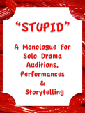 STUPID  Drama Solo Monologue Audition Script Storytelling Middle High School