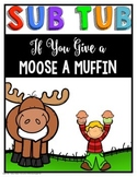 SUB TUB - If You Give A Moose A Muffin