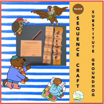 SUBSTITUTE GROUNDHOG. SEQUENCING CRAFT