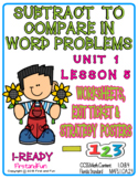 SUBTRACT TO COMPARE IN WORD PROBLEMS UNIT 1 LESSON 5 WORKSHEET POSTER & EXIT