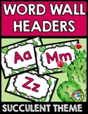 SUCCULENT CLASSROOM DECOR (CACTUS THEME WORD WALL HEADERS OR ALPHABET POSTERS)
